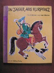 Irene Schreiber Ein Jäger aus Kurpfalz. Ein Bilderbuch