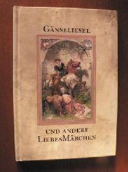 Grimm, Jacob/Grimm, Wilhelm/Andersen, Hans Ch./Bechstein, Ludwig  Gänseliesel und andere Liebesmärchen (Die schönsten Liebesmärchen der Welt)