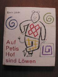 Ervin Lázár (Text)/László Réber (Illustr.)/Ita Szent-Iványi (Übersetz.)  Auf Petis Hof sind Löwen
