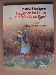 Lindgren, Astrid/Wikland, Ilon (Illustr.)/Kornitzky, Anna-Liese (Übersetz.) Natürlich ist Lotta ein fröhliches Kind