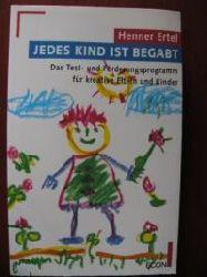 Ertel, Henner Jedes Kind ist begabt. Das Test- und Förderprogramm für kreative Eltern und Kinder. Sonderausgabe