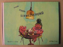 Kehr, Karoline Schwi-Schwa-Schweinehund