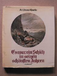 Andreas Aberle Es war ein Schütz in seinen schönsten Jahren - Von Wildschützen und Jägern, Sennerinnen und Jagdherren, Zauberbüchsen und Freikugeln.