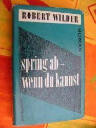 Robert Wilder Spring ab - wenn du kannst. Roman. 1. Aufl.; Archivexemplar des Schneekluth Verlages