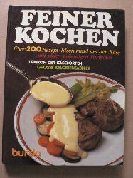 Feiner Kochen - Über 200 Rezept-Ideen rund um den Käse mit vielen prächtigen Farbfotos. Lexikon der Käsesorten. Große Kalorientabelle
