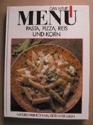 Das neue Menü: Pasta, Pizza, Reis und Korn - Natürlicher kochen, gesünder leben