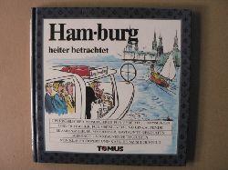 Göppert, Klaus/Schoenfeld, Karl H Hamburg heiter betrachtet: Ein fröhlicher Reiseführer für gebürtige Hanseaten und Quitscher, für Shipslover und einkaufende Skandinavier, Hummeresser, erstaunte Geschäftsreisende und staunende Touristen.