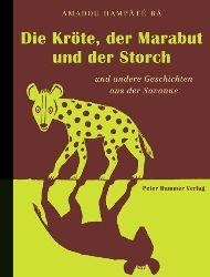 Bâ, Amadou Hampaté/Honke, Gudrun & Otto (Übersetz.)/Steinbach, Juliane (Illustr.) Die Kröte, der Marabut und der Storch und andere Geschichten aus der Savanne