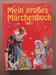 Grimm, Jacob/Grimm, Wilhelm/Andersen, Hans Ch. Mein großes Märchenbuch