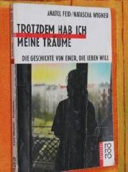 Feid, Anatol / Wegner, Natascha  Trotzdem hab ich meine Träume. Die Geschichte von einer, die leben will. (Ab 14 J.).