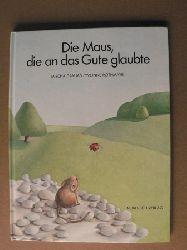 Mischa Damjan/Yvonne Rothmayr Die Maus, die an das Gute glaubte 4. Auflage