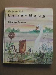 Klein, Benjamin/Rast, Hans-Peter (Illustr.) Lena-Maus - Orka, der Schwan 1. Auflage
