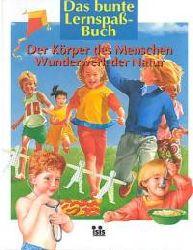 Das bunte Lernspaß-Buch: Der Körper des Menschen - Wunderwerk der Natur