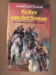 Grund, Josef Carl Reiter aus der Sonne. Eine Erzählung aus der Hunnenzeit 2. Auflage