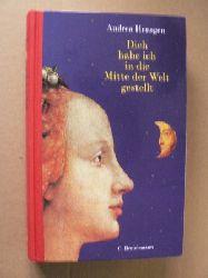 Hensgen, Andrea Dich habe ich in die Mitte der Welt gestellt 1. Auflage