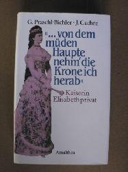 Cachée, Josef/Praschl-Bichler, Gabriele Von dem müden Haupte nehm` die Krone ich herab. Kaiserin Elisabeth privat 2. Auflage