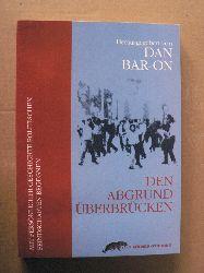 Bar-On, Dan/Albeck, Joe/Munn, Samson  Den Abgrund überbrücken. Mit persönlicher Geschichte politischen Feindschaften begegnen