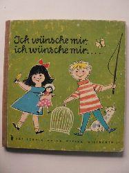 Irene Schreiber (Illustr.)/Christel Süssmann (Verse) Ich wünsche mir, ich wünsche mir...