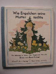 Magdalena Wannske (Verse)/Ernst Kutzer (Illustr.)  Wie Engelchen seine Mutter suchte. Ein Märchen