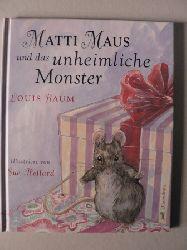 Baum, Louis/Hellard, Sue (Illustr.) Matti Maus und das unheimliche Monster
