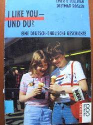 OSullivan, Emer / Rösler, Dietmar I like you, und du? (Ab 12 J.) Eine deutsch-englische Geschichte.