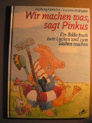 Ahrenkiel, Ingeborg / Moßmann, Barbara Wir machen was, sagt Pinkus. Ein Bilderbuch zum Lachen und zum Sachen machen. 1. Auflage