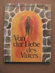 Von der Liebe des Vaters. Katechetisches Anschauungsmaterial 3. Aufl.