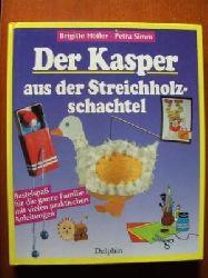 Höfler, Brigitte / Simm, Petra Der Kasper aus der Streichholzschachtel. Bastelspaß für die ganze Familie mit vielen praktischen Anleitungen