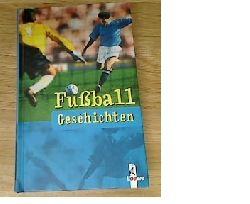 Hrsg. von Zoschke, Barbara Fußball- Geschichten. (Ab 10 J.). 1. Auflage