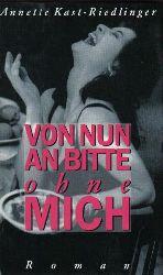 Annette Kast-Riedlinger  Von nun an bitte ohne mich. Roman.