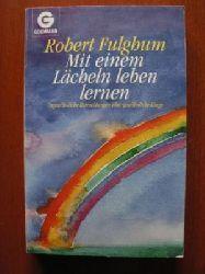 Fulghum, Robert Mit einem Lächeln leben lernen. Ungewöhnliche Betrachtungen über gewöhnliche Dinge.