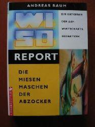 Andreas Baum WISO-REPORT Die miesen Maschen der Abzocker. Ein Ratgeber der ZDF-Wirtschaftsredaktion