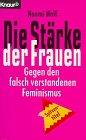 Wolf, Naomi  Die Stärke der Frauen. Gegen den falsch verstandenen Feminismus.