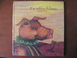Wolfgang Mennel Ein wildes Schwein