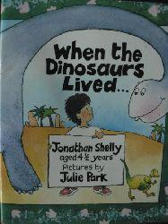 Jonathan Shelly/Julie Park (Illustr.)  When the Dinosaurs lived....