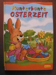 Christiane Wittenburg/Uwe Müller/Ute Lutz/Claudia Bartz (Text)/Roger de Clerk/Marion Krätschmer/Rosanna Pradella/Linda Birkinshaw  (Illustr.) Kunterbunte Osterzeit