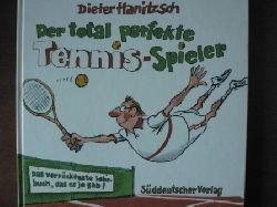 Hanitzsch, Dieter  Der total perfekte Tennis- Spieler. Das verrückteste Lehrbuch, das es je gab!