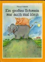 Friedel Schmidt Ein großes Schwein war auch mal klein