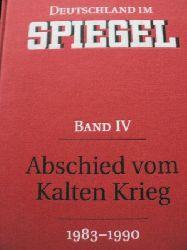 Stefan Aust/Joachim Preuß (Hg.) Deutschland im SPIEGEL.. Band IV. Abschied vom Kalten Krieg (1983-1990)