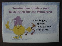 Tonsinchens Lieder- und Bastelbuch für die Winterzeit. Zum Singen, Spielen, Basteln und Musizieren