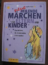 Bauer, Angeline/Grigoletto, Susanna (Illustr.)  neue Heilende Märchen für Eltern und Kinder. Geschichten, die Kinderseelen stark machen