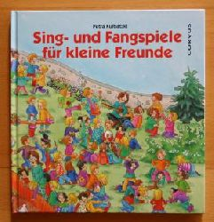 Petra Kulbatzki/Kerstin Völker (Illustr.) Sing - und Fangspiele für kleine Freunde