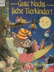 Hayden Mc Allister & Kay Brown & Jane Carruth/B. Weber (Übersetz.) Gute Nacht, liebe Tierkinder!