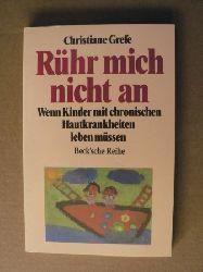 Christiane Grefe Rühr mich nicht an. Wenn Kinder mit chronischen Hautkrankheiten leben müssen.