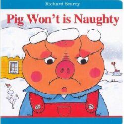 Scarry, Richard Isn`t Pig Won`t Naughty!