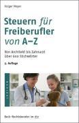 Meyer, Holger Steuer- ABC für Freiberufler. Von Architekt bis Zahnarzt über 600 Stichwörter 5. Auflage