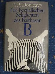 J.P. Donleavy Die bestialischen Seligkeiten des Balthasar