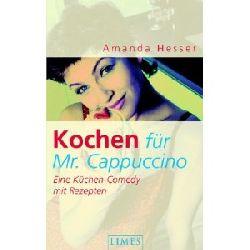Amanda Hesser/Eva Malsch & Renate Weinberger  Kochen für Mr. Cappuccino. Eine Küchen-Comedy mit Rezepten