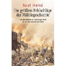 David, Saul Die größten Fehlschläge der Militärgeschichte. Von der Schlacht im Teutoburger Wald bis zur Operation Desert Storm 5. Auflage