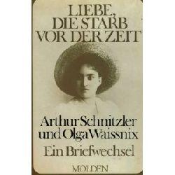 Arthur Schnitzler & Olga Waissnix  Liebe, die starb vor der Zeit. Ein Briefwechsel